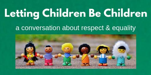 Letting Children Be Children: A conversation about Respect and Equality