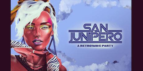 SAN JUNIPERO - A RETROWAVE PARTY - FREE W/RSVP tickets