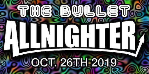 THE BULLET ALLNIGHTER  OCTOBER 26TH  - BANDS, DJ'S