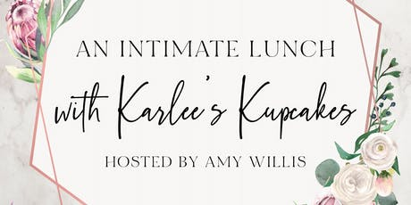 An Intimate Lunch with Karlee's Kupcakes hosted by Amy Willis tickets