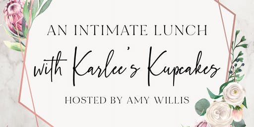 An Intimate Lunch with Karlee's Kupcakes hosted by Amy Willis