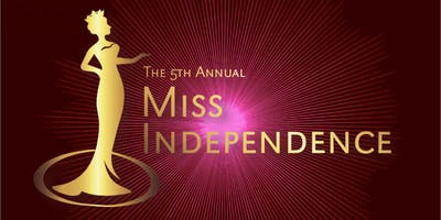 The 5th Annual Miss Independence Pageant