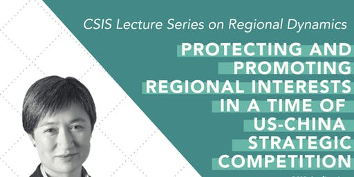 CSIS Lecture Series: Protecting and Promoting Regional Interests