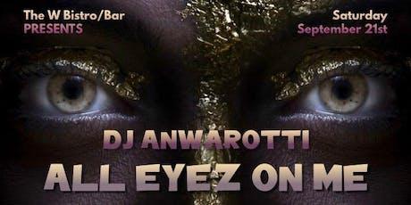 ALL EYEZ ON ME - DJ ANWAROTTI tickets