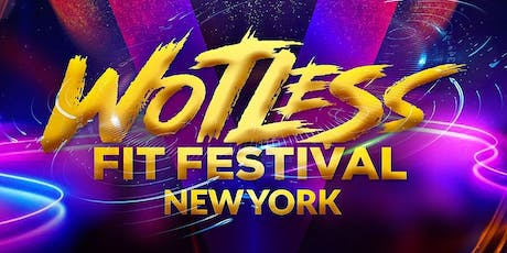 WOTLESS FIT FESTIVAL NY tickets