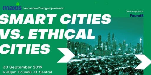 Maxis Innovation Dialogue presents Smart Cities VS Ethical Cities
