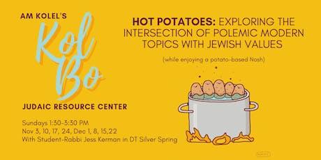 Hot Potatoes: Exploring polemic modern topics with Jewish Values tickets