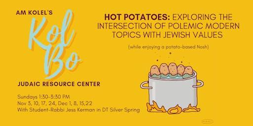 Hot Potatoes: Exploring polemic modern topics with Jewish Values
