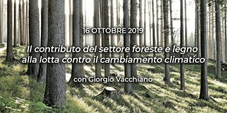 CONVEGNO: Il contributo del settore foreste e legno alla lotta contro il cambiamento climatico biglietti