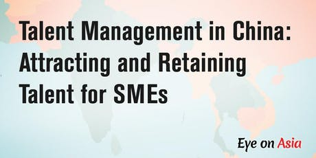 Eye on Asia - Talent Management in China: Attracting and Retaining Talent for SMEs tickets