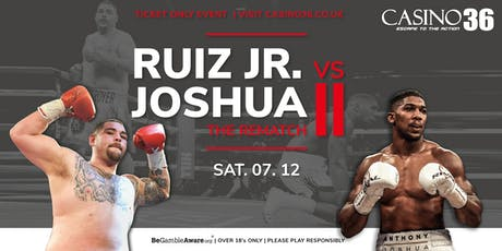 Watch Ruiz Jr. VS Anthony Joshua Re-match at Casino 36 Wolverhampton tickets