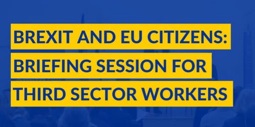 Brexit and EU Citizens: briefing session for third sector workers. Glasgow