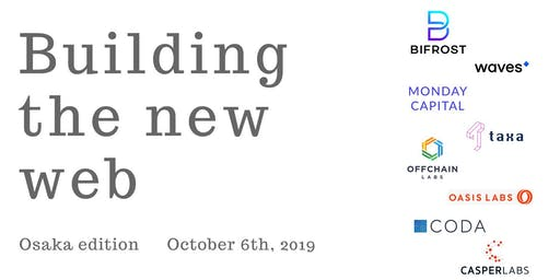 Building The New Web - Osaka: with Waves, BIFROST, CasperLabs, Offchain Labs, Oasis Labs, Coda Protocol, Taxa Network, ....