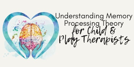 Memory Processing Theory for Child & Play Therapists