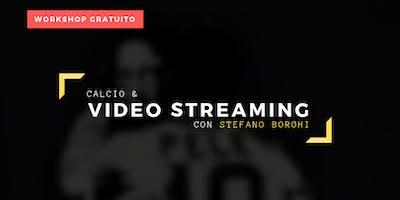 Calcio & Video Streaming con Stefano Borghi - Workshop Gratuito