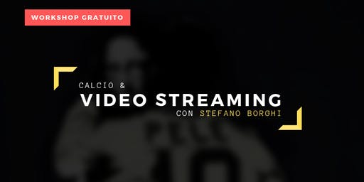 Calcio & Video Streaming con Stefano Borghi - Workshop Gratuito
