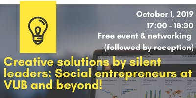 Creative solutions by silent leaders:Social entrepreneurs at VUB and beyond