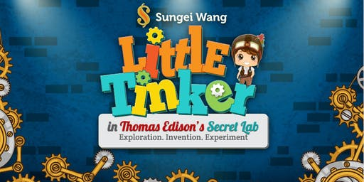 Little Tinker in Thomas Edison's Secret Lab @ Sungei Wang
