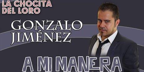 """""""A MI MANERA"""" Gonzalo Jimenez en La Chocita del Loro Senator Gran Vía entradas"""
