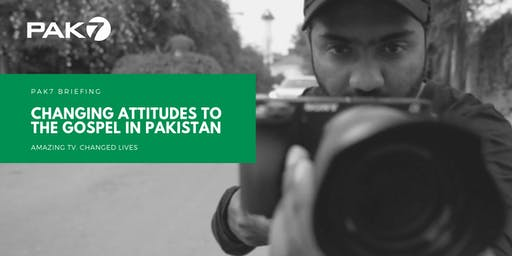 PAK7: Changing Attitudes to the Gospel in Pakistan
