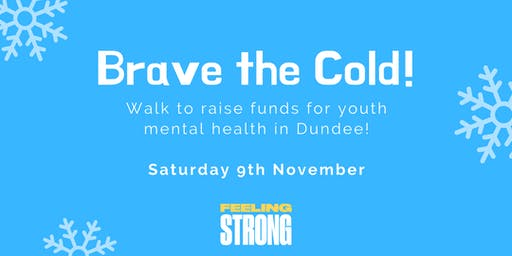 'Brave The Cold' Walk! Feeling Strong, Dundee's Youth Mental Health Charity