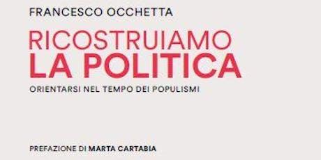 """""""Ricostruiamo la politica. Orientarsi nel tempo dei populismi"""" biglietti"""