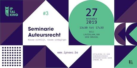 """Seminarie """"Auteursrecht in 2019: Nieuwe richtlijn, nieuwe uitdagingen"""" tickets"""