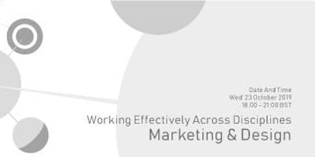 Working Effectively Across Disciplines – Marketing & Design tickets