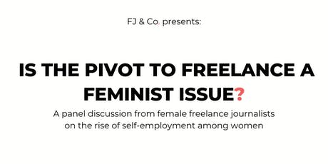 Is the Pivot to Freelance a Feminist Issue? tickets