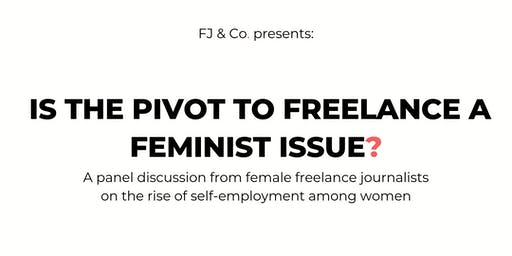 Is the Pivot to Freelance a Feminist Issue?