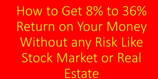 How to Get 8% to 36% Return - Guaranteed by the Government