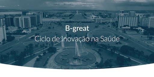 B-Great: Ciclo de Inovação na Saúde | Brasília