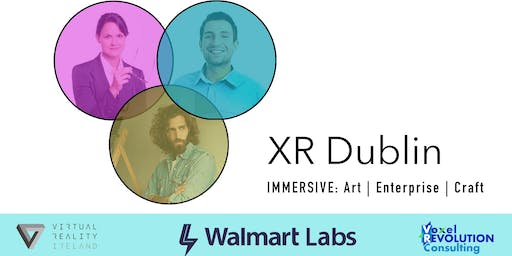 XR Dublin by Walmart Labs - A Meetup for XR Professionals and Enthusiasts