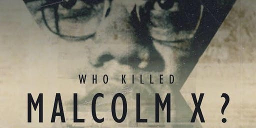 Advance Premier Screening: WHO KILLED MALCOLM X (Netflix/Fusion)
