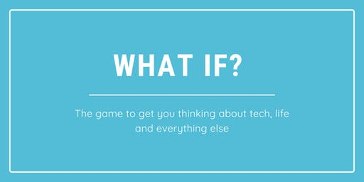 What if? Play the game that gives you insights into tech