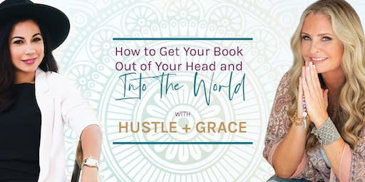 How to get your book out of your head and into the world w/Hustle and Grace