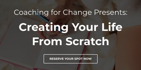 Coaching for Change Present: Creating Your Life From Scratch tickets