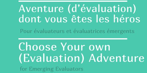 Emerging Evaluators : Choose You Own Evaluation Adventure!
