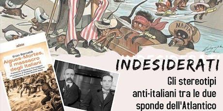 INDESIDERATI: Gli stereotipi anti-italiani fra le due sponde dell'Atlantico biglietti