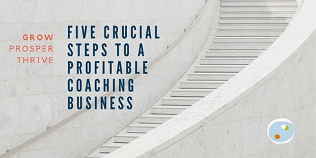 5 Crucial Steps to a Profitable Coaching Business - Watch Party or Online tickets
