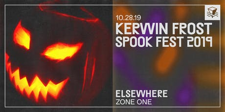 KERWIN FROST SPOOK FEST 2019 @ Elsewhere (Zone One) tickets