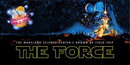 Grown Up Field Trip: The Force