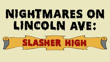 """""""Nightmares on Lincoln Ave: Slasher High"""""""