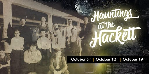 Hauntings at the Hackett - October 19th  - 830PM