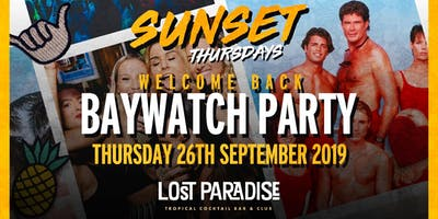 Sunset Thursdays Baywatch Party at The Lost Paradise 26/09/19