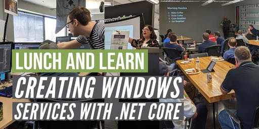 Lunch & Learn: Creating Windows Services with .NET Core