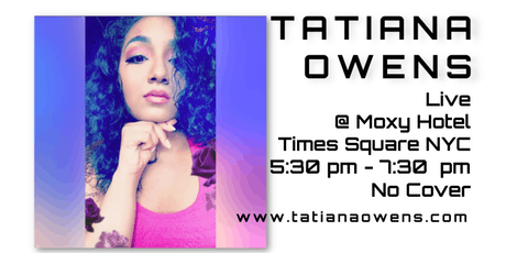 Tatiana Owens at The Moxy Hotel, Times Square NYC tickets