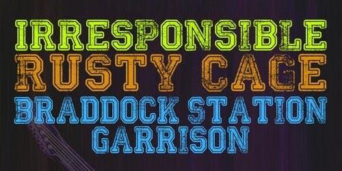 Irresponsible + Rusty Cage + Braddock Station Garrison