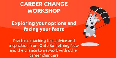 Career Change Workshop - Exploring Your Options & Facing Your Fears