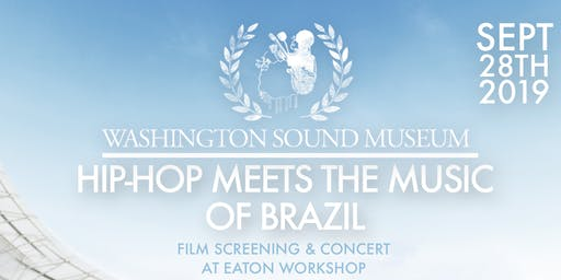Washington Sound Museum: Hip-Hop Meets Brazil (Doc Screening & Concert)